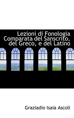 Lezioni Di Fonologia Comparata Del Sanscrito, Del Greco, E Del Latino