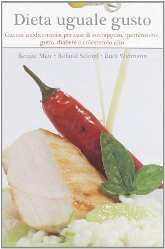 Dieta uguale gusto. Cucina mediterranea per casi di sovrappeso, ipertensione, gotta, diabete e colesterolo alto
