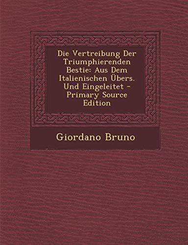 Die Vertreibung Der Triumphierenden Bestie: Aus Dem Italienischen Ubers. Und Eingeleitet - Primary Source Edition (Griechischer Gott Wagen)