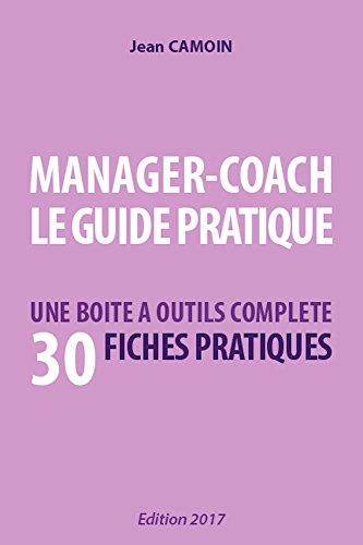 MANAGER-COACH LE GUIDE PRATIQUE: UNE BOITE A OUTILS COMPLETE AVEC 30 FICHES PRATIQUES par jean Camoin