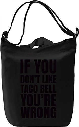 if-you-dont-like-taco-bell-youre-wrong-slogan-borsa-giornaliera-canvas-canvas-day-bag-100-premium-co