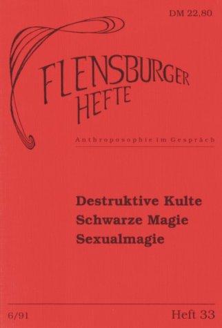 Destruktive Kulte. Schwarze Magie. Sexualmagie (Flensburger Hefte - Buchreihe)