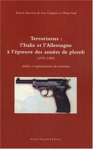 Terrorismes : L'Italie et l'Allemagne à l'épreuve des années de plomb (1970-1980) : réalités et représentations du terrorisme