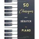 50 Classiques pour Débuter au Piano: Sélection de partitions faciles (avec doigtés) de Bach (Petit Livre d'Anna Magdalena Bac