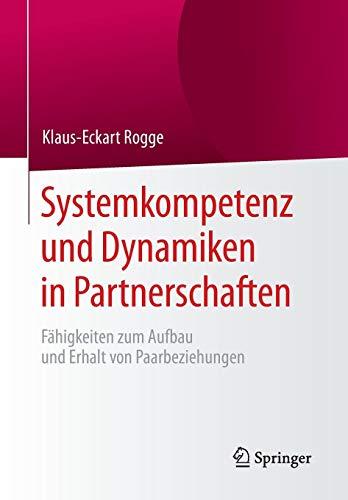 Systemkompetenz und Dynamiken in Partnerschaften: Fähigkeiten zum Aufbau und Erhalt von Paarbeziehungen