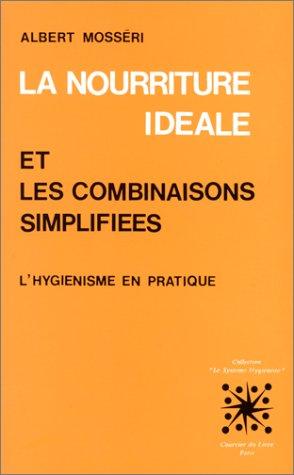 La Nourriture idéale et les combinaisons simplifiées : L'hygiénisme en pratique