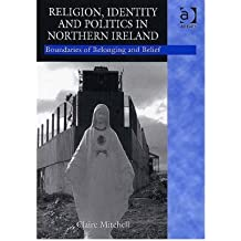 [(Religion, Identity and Politics in Northern Ireland: Boundaries of Belonging and Belief)] [Author: Claire Mitchell] published on (March, 2006)