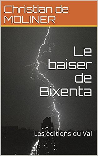 Couverture du livre Le baiser de Bixenta: Les éditions du Val