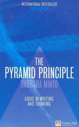 The Pyramid Principle: Logic in Writing and Thinking: Logical Writing, Thinking and Problem Solving (Financial Times Series) por Barbara Minto