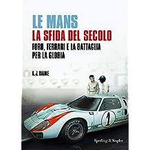 Le Mans la sfida del secolo: Ford, Ferrari e la battaglia per la gloria