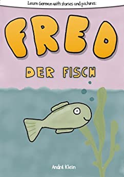Learning German With Stories And Pictures: Fred Der Fisch (English Edition) di [Klein, André]