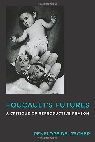foucaults-futures-a-critique-of-reproductive-reason-critical-life-studies