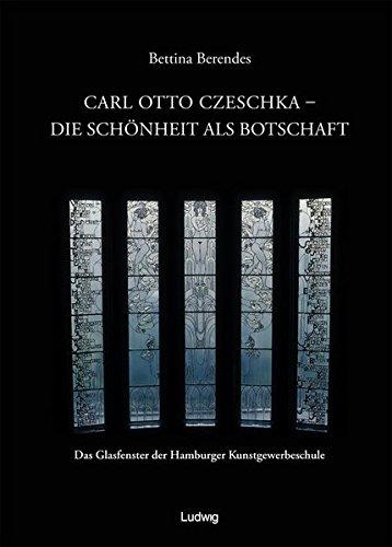 Carl Otto Czeschka - Die Schönheit als Botschaft. Das Glasfenster der Hamburger Kunstgewerbeschule...