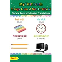 My First Dutch Things Around Me at School Picture Book with English Translations: Bilingual Early Learning & Easy Teaching Dutch Books for Kids (Teach & Learn Basic Dutch words for Children 16)