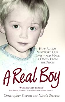 A Real Boy: How Autism Shattered Our Lives - and Made a Family from the Pieces by [Stevens, Christopher, Stevens, Nicola]