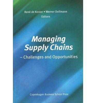 [(Managing Supply Chains: Challenges and Opportunities)] [ Edited by Rene De Koster, Edited by Werner Delfmann ] [May, 2007]