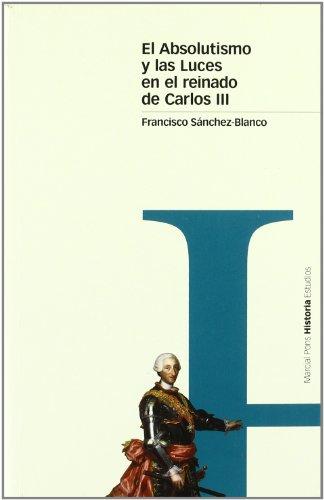 ABSOLUTISMO Y LAS LUCES EN EL REINADO DE CARLOS III, EL. (Estudios)
