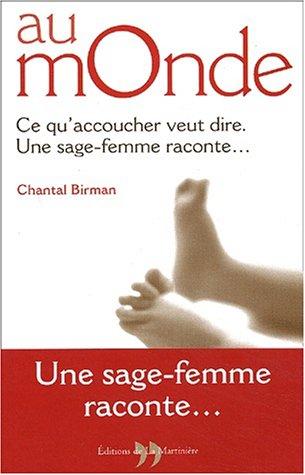 Au monde. Ce qu'accoucher veut dire, une sage-femme raconte... par Chantal Birman, Sophie Troubac