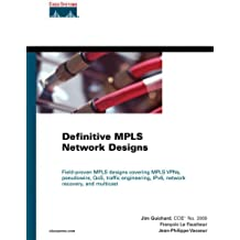 Definitive MPLS Network Designs: The only design guide covering key MPLS technologies (MPLS VPN's, Pseudowires, QoS, Traffic Engineering, network recovery, IPv6; multicast)