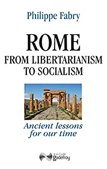 Rome from libertarianism to socialism: Ancient lessons for our time (Fabry) by [Fabry, Philippe]