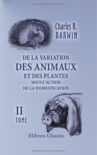 De la variation des animaux et des plantes sous l'action de la domestication: Tome 2