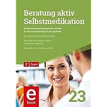 Beratung aktiv - Selbstmedikation: Medizinisch-pharmazeutischer Leitfaden für die Kundenberatung in der Apotheke (Govi)