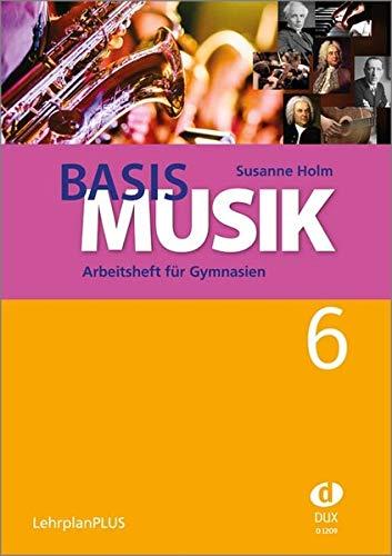 Basis Musik 6 - Arbeitsheft: Arbeitsheft für Gymnasien Jahrgangsstufe 6 (LehrplanPLUS)