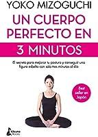Un cuerpo perfecto en 3 minutos: El secreto para mejorar tu postura y conseguir una figura esbelta con solo tres minutos...