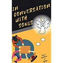 In Conversation with Souls: No Hypothesis! No Theories! Only facts as conveyed directly by the souls