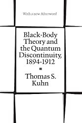 Black-Body Theory and the Quantum Discontinuity, 1894-1912 by Thomas S. Kuhn (1987-01-15)