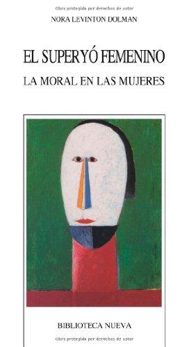 El superyó femenino: La moral en las mujeres (NUEVOS TEMAS DE PSICOANÁLISIS) por Nora Levinton Dolman