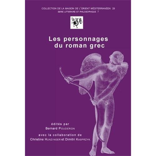 Les personnages du roman grec. Actes du colloque de Tours, 18-20 novembre 1999
