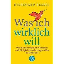 Was ich wirklich will: Wie man den eigenen W??nschen und F?¡èhigkeiten nicht l?¡ènger selbst im Weg steht by Hildegard Ressel (2003-06-06)