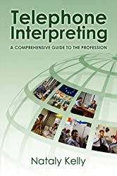 [Telephone Interpreting: A Comprehensive Guide to the Profession] (By: Nataly Kelly) [published: September, 2008]