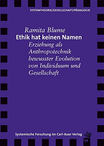 Ethik hat keinen Namen: Erziehung als Anthropotechnik bewusster Evolution von Individuum und Gesellschaft