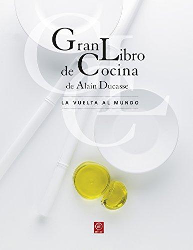 Gran Libro de Cocina de Alain Ducasse. La vuelta al mundo (Biblioteca Gastronómica) por Alain Ducasse