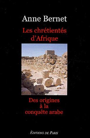 Les Chrétientés d'Afrique : Des origines à la conquête arabe par Anne Bernet