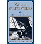 Classic Sailing Stories: Fifteen Incredible Tales of the Sea [ CLASSIC SAILING STORIES: FIFTEEN INCREDIBLE TALES OF THE SEA ] by McCarthy, Tom (Author ) on Jul-01-2003 Paperback