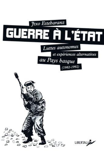 Guerre à l'état...Luttes autonomes et expériences alternatives au Pays Basque (1980-1992) par Jtxo Estebaranz