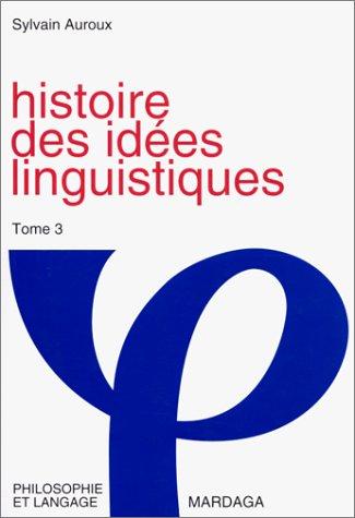 Histoire des idées linguistiques. Tome 3 : L'hégémonie du comparatisme par Sylvain Auroux, Collectif