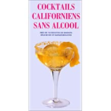 Cocktails californiens sans alcool : Près de 750 recettes de boissons délicieuses et rafraîchissantes