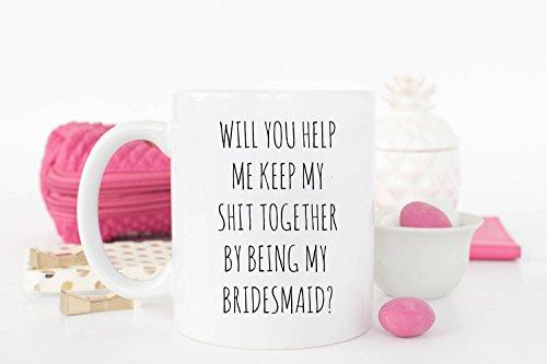 Will You Help Me Keep My Shit Together by Being My Bridesmaid? Tasse - humorvolle Brautjungfer Hochzeitstasse für Tee/Kaffee/heiße Schokolade