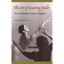 The Art of Teaching Ballet: Ten 20th-Century Masters: Ten Twentieth-century Masters