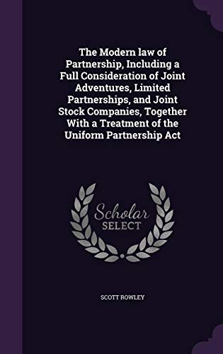 The Modern Law of Partnership, Including a Full Consideration of Joint Adventures, Limited Partnerships, and Joint Stock Companies, Together with a Treatment of the Uniform Partnership ACT (Uniform Partnership Act)