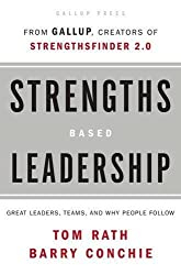 Strengths Based Leadership: Great Leaders, Teams, and Why People Follow by Tom Rath (2008-01-06)
