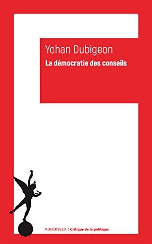 La Démocratie des conseils: Aux origines modernes de l'autogouvernement (Critique de la politique) par Yohan Dubigeon