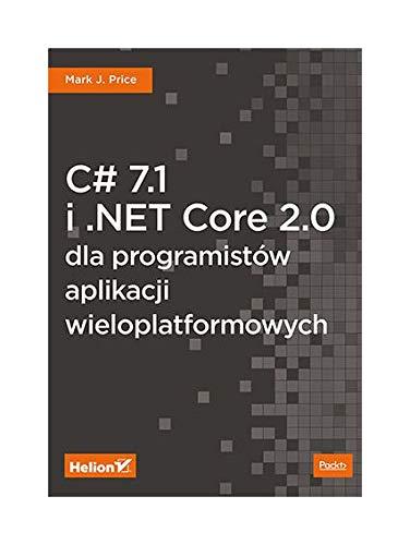C# 7.1 i .NET Core 2.0 dla ProgramistĂlw Aplikacji Wieloplatformowych - Mark J. Price [KSIÄĹťKA]