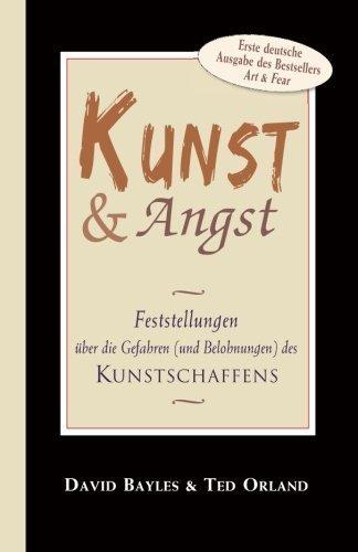 Kunst und Angst: Feststellungen ??ber die Gefahren (und Belohnungen) des Kunstschaffens (German Edition) by Bayles, David, Orland, Ted (2014) Paperback
