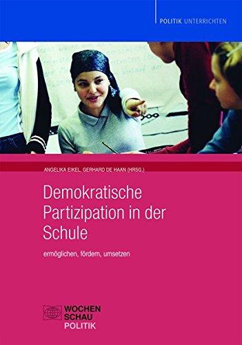 Demokratische Partizipation in der Schule: Ermöglichen, fördern, umsetzen (Politik unterrichten) (Schulen Demokratische)