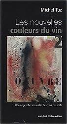 Les nouvelles couleurs du vin : Tome 2 : Une approche sensuelle des vins naturels